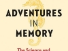Adventures in Memory: The Science and Secrets of Remembering and Forgetting by Hilde Østby & Ylva Østby