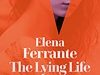 The cover to The Lying Life of Adults by Elena Ferrante