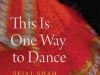 The cover to This Is One Way to Dance: Essays by Sejal Shah