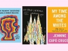 The covers to Legna Rodríguez Iglesias's My Favorite Girlfriend Was a French Bulldog, Marcial Gala's The Black Cathedral, and Jennine Capó Crucet's My Time Among the Whites: Notes from an Unfinished Education