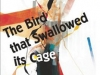 The Bird That Swallowed Its Cage