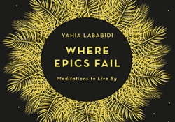 The cover to Where Epics Fail:  Meditations to Live By by Yahia Lababidi
