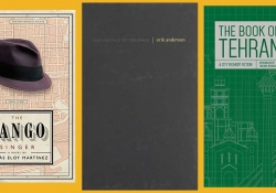 The covers to Tomás Eloy Martínez's The Tango Singer, Erik Anderson's The Poetics of Trespass, and The Book of Tehran