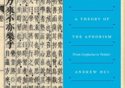 The cover to Andrew Hui's A Theory of the Aphorism: From Confucius to Twitter superimposed over an ancient Chinese text